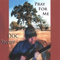 "Cover of the CD, ""Pray For Me,"" by Doc Snow"